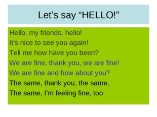 "Let's say ""HELLO!"" Hello, my friends, hello! It's nice to see you again! Tell"