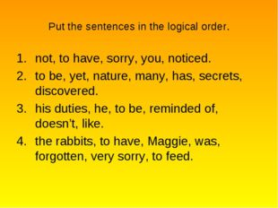Put the sentences in the logical order. not, to have, sorry, you, noticed. to