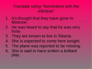 "Translate using ""Nominative with the Infinitive"" It's thought that they have"