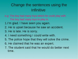 Change the sentences using the Infinitive e.g: The boy had many toys which he