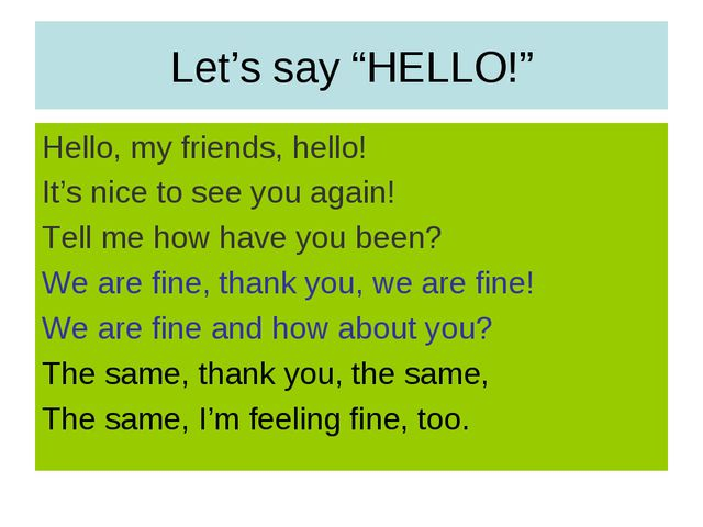 "Let's say ""HELLO!"" Hello, my friends, hello! It's nice to see you again! Tell..."