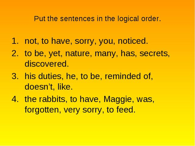 Put the sentences in the logical order. not, to have, sorry, you, noticed. to...