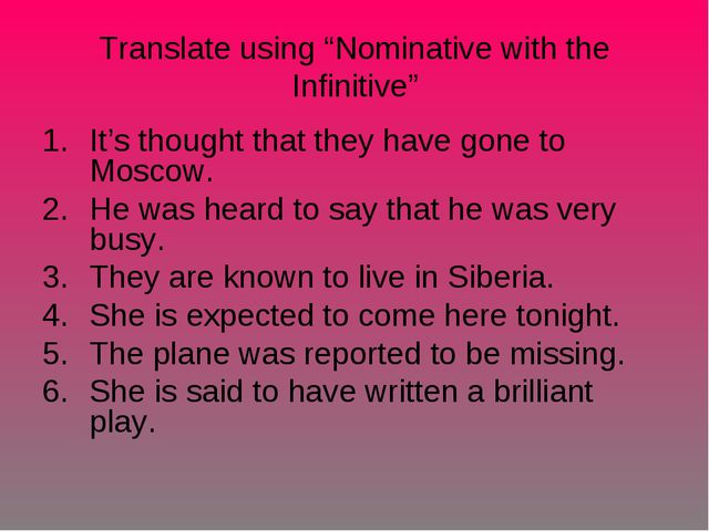 "Translate using ""Nominative with the Infinitive"" It's thought that they have..."