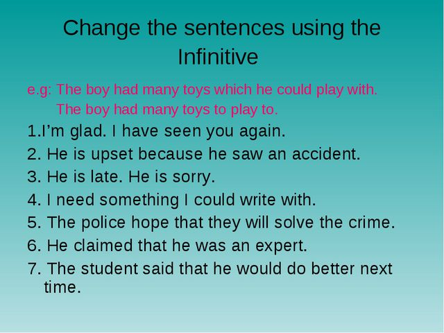 Change the sentences using the Infinitive e.g: The boy had many toys which he...