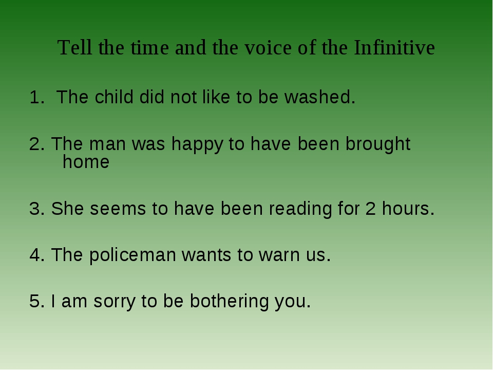 Tell the time and the voice of the Infinitive 1. The child did not like to be...