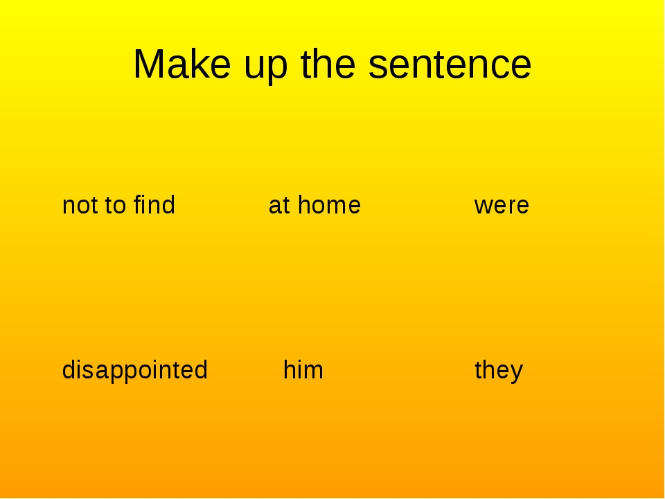 Make up the sentence