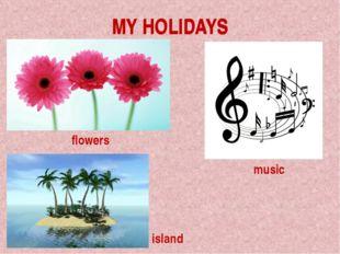 MY HOLIDAYS flowers music island MY HOLIDAYS