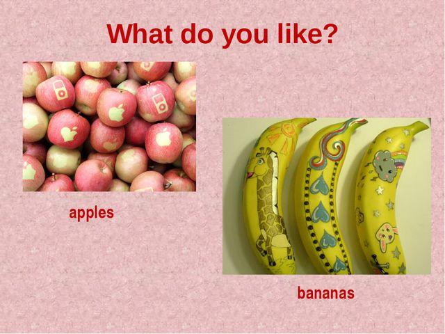 What do you like? apples bananas