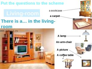 Living-room Put the questions to the scheme а вookcase A picture a carpet A