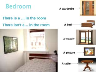 There is a … in the room There isn't a… in the room A wardrobe A table A pict