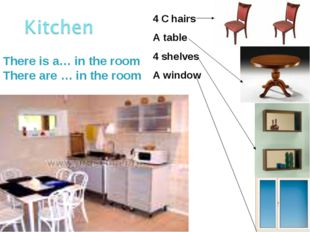 There is a… in the room There are … in the room 4 C hairs A table 4 shelves A