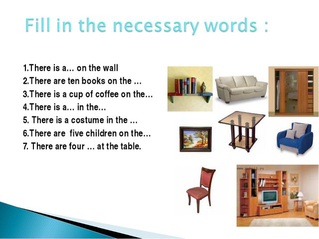 1.There is a… on the wall 2.There are ten books on the … 3.There is a cup of...