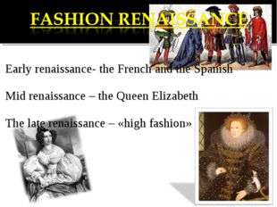 Early renaissance- the French and the Spanish Mid renaissance – the Queen El