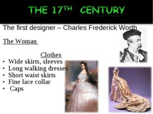 The first designer – Charles Frederick Worth The Woman Clothes Wide skirts,
