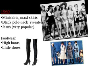 1960 Miniskirts, maxi skirts Black polo-neck sweaters Jeans (very popular) F