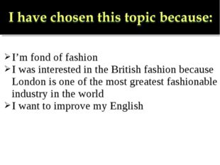 I'm fond of fashion I was interested in the British fashion because London is