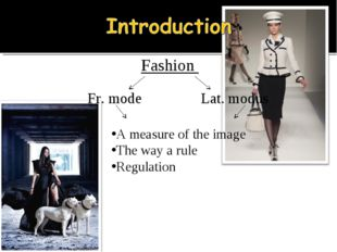 Fashion A measure of the image The way a rule Regulation Fr. mode Lat. modus