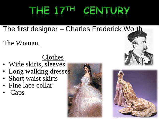 The first designer – Charles Frederick Worth The Woman Clothes Wide skirts,...