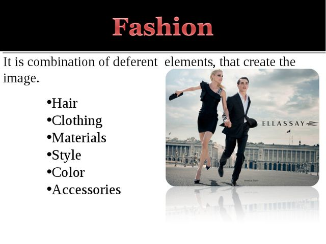 It is combination of deferent elements, that create the image. Hair Clothing...