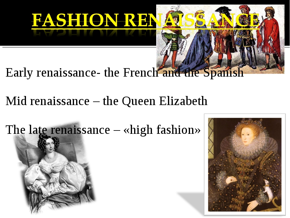 Early renaissance- the French and the Spanish Mid renaissance – the Queen El...