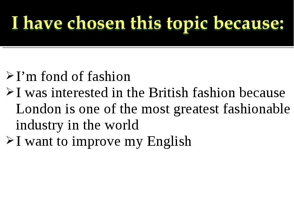 I'm fond of fashion I was interested in the British fashion because London is...