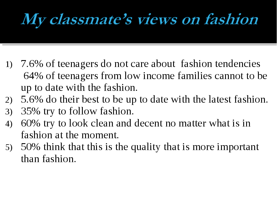 7.6% of teenagers do not care about fashion tendencies 64% of teenagers from...