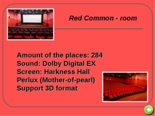 Amount of the places: 284 Sound: Dolby Digital EX Screen: Harkness Hall Perl