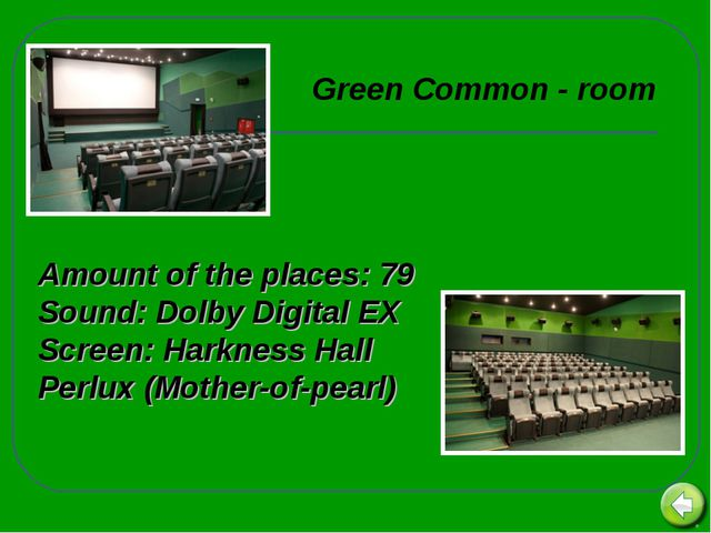 Amount of the places: 79 Sound: Dolby Digital EX Screen: Harkness Hall Perlux...
