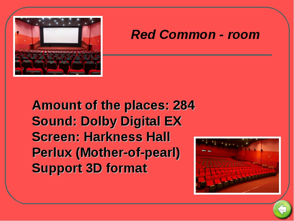 Amount of the places: 284 Sound: Dolby Digital EX Screen: Harkness Hall Perl...