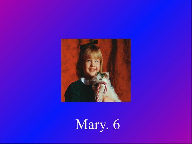 Mary. 6