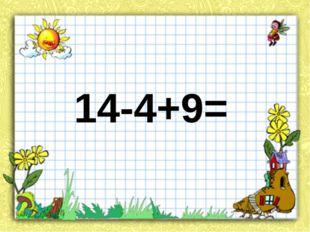 14-4+9=
