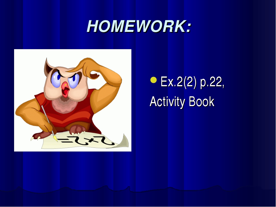 HOMEWORK: Ex.2(2) p.22, Activity Book