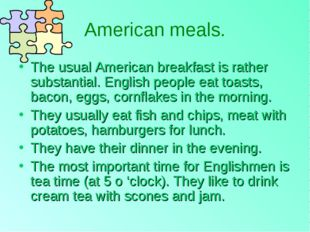 American meals. The usual American breakfast is rather substantial. English p