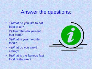 Answer the questions: 1)What do you like to eat best of all? 2)How often do