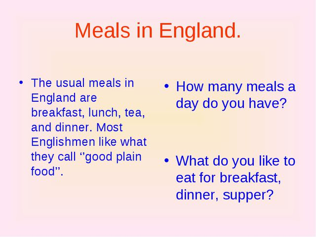 Meals in England. The usual meals in England are breakfast, lunch, tea, and d...