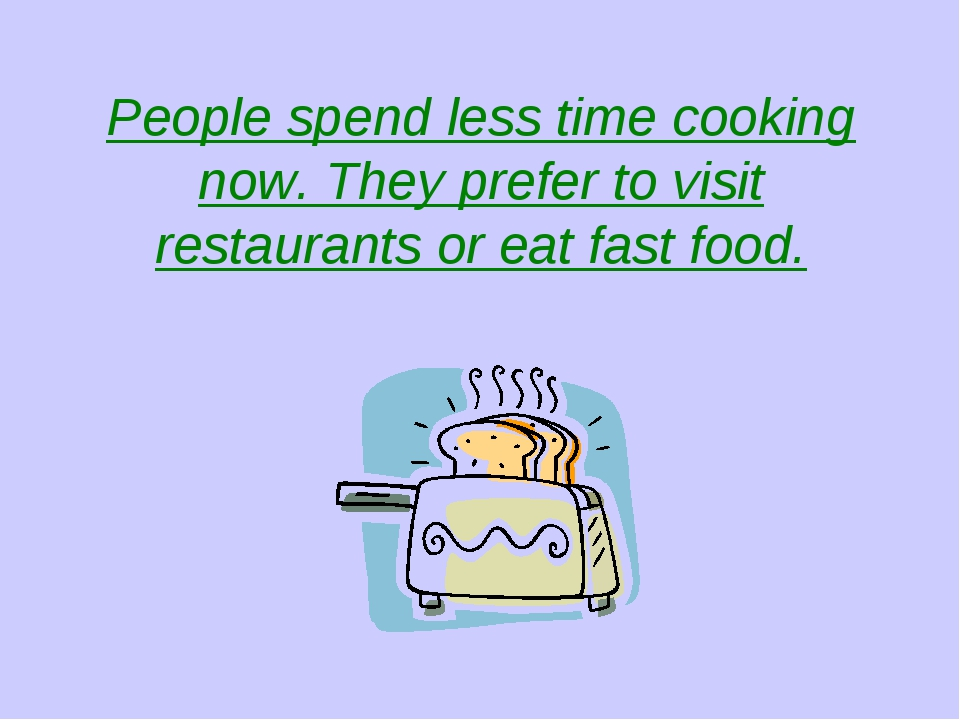 People spend less time cooking now. They prefer to visit restaurants or eat f...