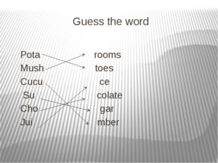 Guess the word Pota rooms Mush toes Cucu ce Su colate Cho gar Jui mber