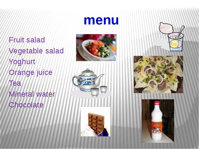 menu Fruit salad Vegetable salad Yoghurt Orange juice Tea Mineral water Choco...