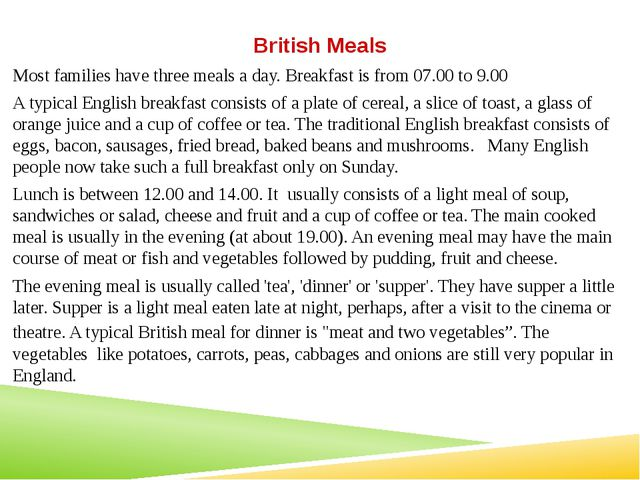 British Meals Most families have three meals a day. Breakfast is from 07.00 t...
