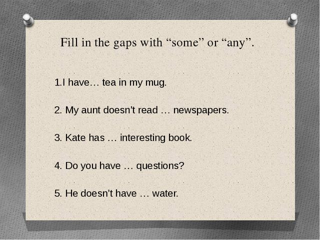 """Fill in the gaps with """"some"""" or """"any"""". 1.I have… tea in my mug. 2. My aunt do..."""