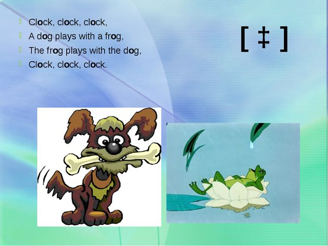 Clock, clock, clock, A dog plays with a frog, The frog plays with the dog, Cl...