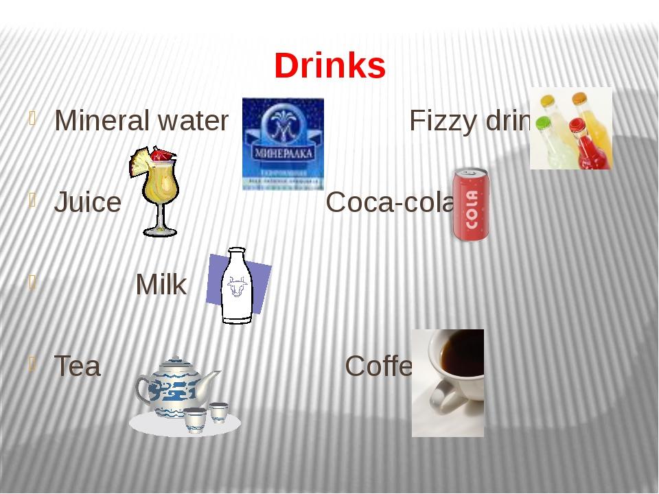 Drinks Mineral water Fizzy drink Juice Coca-cola Milk Tea Coffee