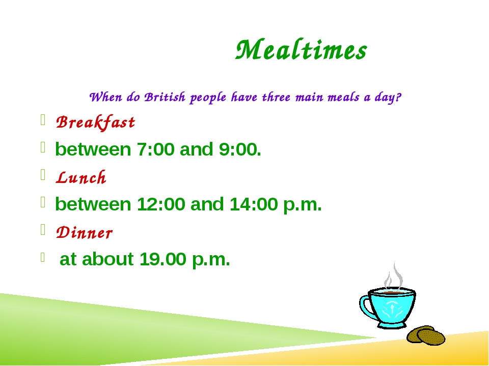 When do British people have three main meals a day? Breakfast between 7:00 an...