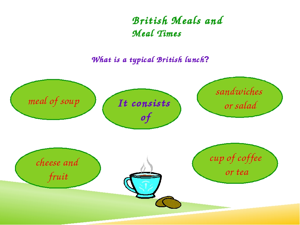 What is a typical British lunch? British Meals and Meal Times It consists of...