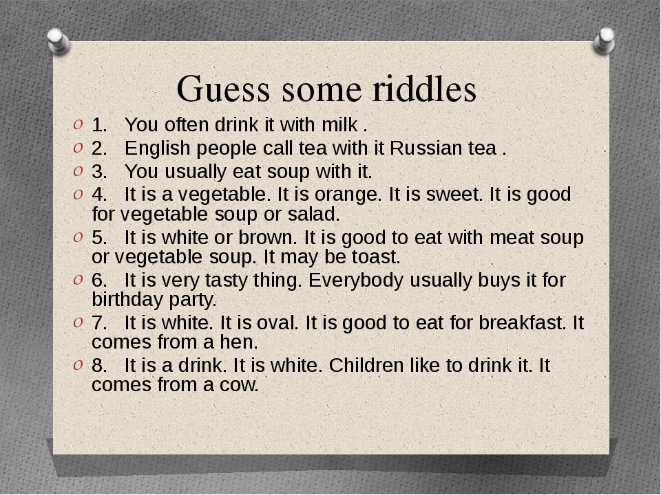 Guess some riddles 1.You often drink it with milk . 2.English people call t...