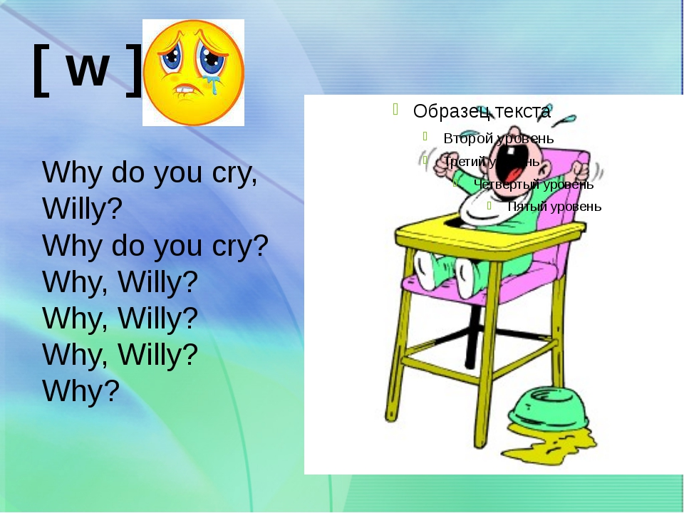 [ w ] Why do you cry, Willy? Why do you cry? Why, Willy? Why, Willy? Why, Wil...