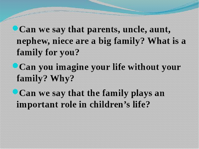 It is interesting to know what relatives you have Tell about your family 1....