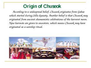 Origin of Chuseok According to a widespread belief, Chuseok originates from