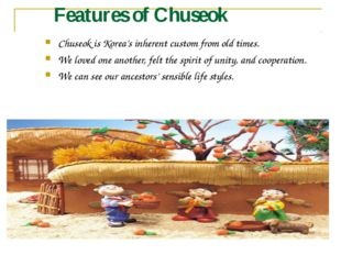 Features of Chuseok Chuseok is Korea's inherent custom from old times. We lov