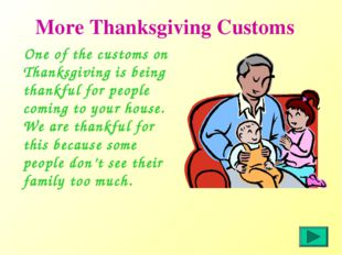 More Thanksgiving Customs One of the customs on Thanksgiving is being thankfu